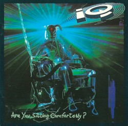 Are You Sitting Comfortably? by IQ