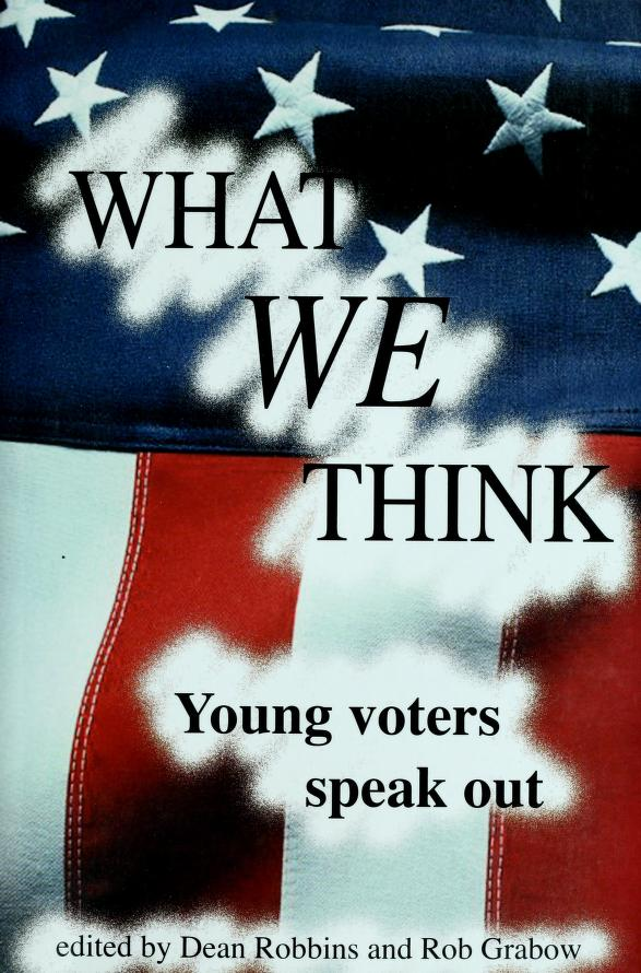 What we think by compiled by Dean Robbins and Rob Grabow.